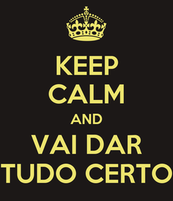 Poster: KEEP CALM AND VAI DAR TUDO CERTO