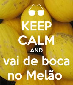 Poster: KEEP CALM AND vai de boca no Melão
