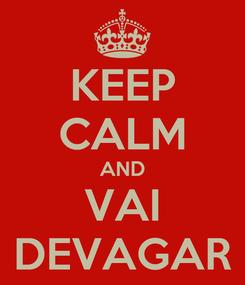 Poster: KEEP CALM AND VAI DEVAGAR