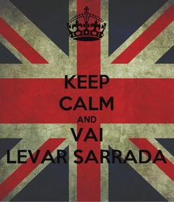Poster: KEEP CALM AND VAI LEVAR SARRADA