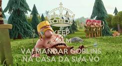 Poster: KEEP CALM AND VAI MANDAR GOBLINS NA CASA DA SUA VÓ