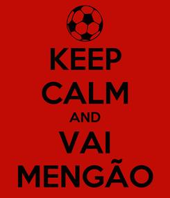 Poster: KEEP CALM AND VAI MENGÃO
