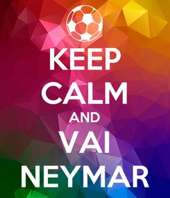 Poster: KEEP CALM AND VAI NEYMAR