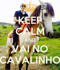 Poster: KEEP CALM AND VAI NO CAVALINHO