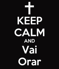 Poster: KEEP CALM AND Vai Orar