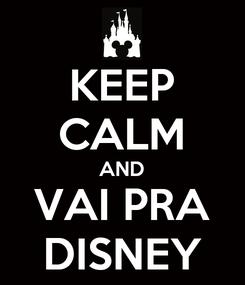 Poster: KEEP CALM AND VAI PRA DISNEY