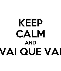 Poster: KEEP CALM AND VAI QUE VAI