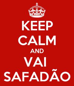 Poster: KEEP CALM AND VAI  SAFADÃO