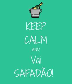 Poster: KEEP CALM AND Vai SAFADÃO!