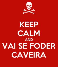 Poster: KEEP CALM AND VAI SE FODER CAVEIRA