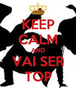Poster: KEEP CALM AND VAI SER TOP