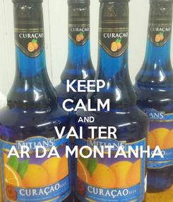 Poster: KEEP CALM AND VAI TER AR DA MONTANHA
