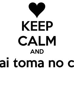 Poster: KEEP CALM AND vai toma no cú