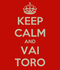 Poster: KEEP CALM AND VAI TORO