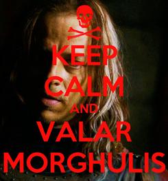 Poster: KEEP CALM AND VALAR MORGHULIS