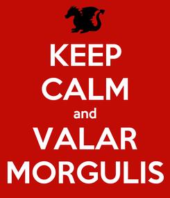 Poster: KEEP CALM and VALAR MORGULIS