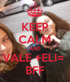 Poster: KEEP CALM AND VALE +ELI=  BFF