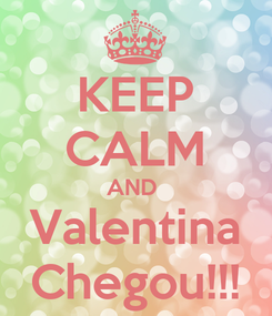 Poster: KEEP CALM AND  Valentina Chegou!!!