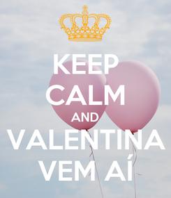 Poster: KEEP CALM AND VALENTINA VEM AÍ