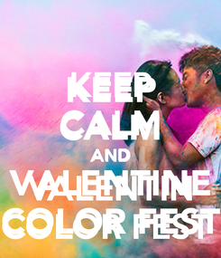 Poster: KEEP CALM AND VALENTINE COLOR FEST