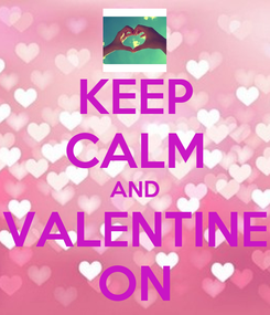 Poster: KEEP CALM AND VALENTINE ON
