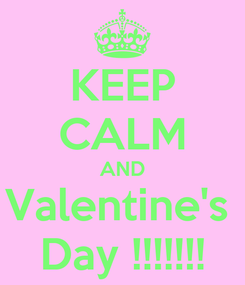 Poster: KEEP CALM AND Valentine's  Day !!!!!!!