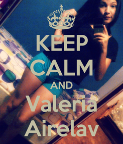 Poster: KEEP CALM AND Valeria Airelav
