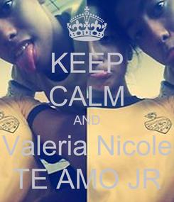 Poster: KEEP CALM AND Valeria Nicole TE AMO JR