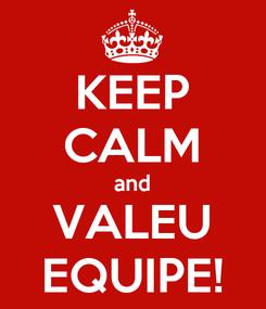 Poster: KEEP CALM and VALEU EQUIPE!