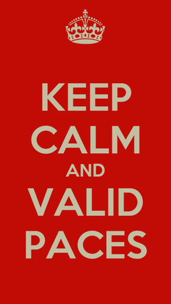 Poster: KEEP CALM AND VALID PACES