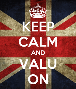 Poster: KEEP CALM AND VALU ON
