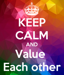 Poster: KEEP CALM AND Value  Each other