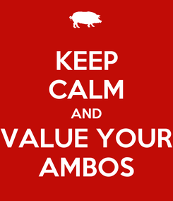 Poster: KEEP CALM AND VALUE YOUR AMBOS