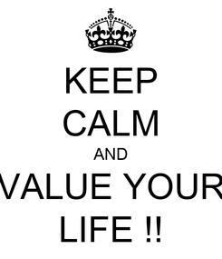 Poster: KEEP CALM AND VALUE YOUR LIFE !!