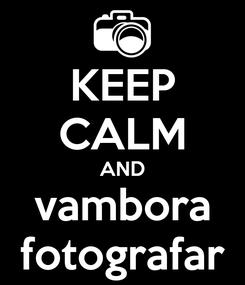 Poster: KEEP CALM AND vambora fotografar