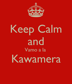 Poster: Keep Calm and Vamo a la  Kawamera