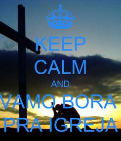 Poster: KEEP CALM AND VAMO BORA  PRA IGREJA