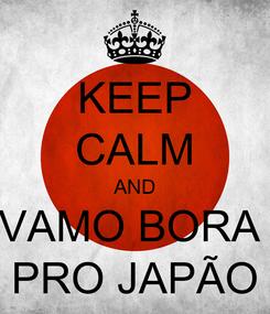 Poster: KEEP CALM AND VAMO BORA  PRO JAPÃO