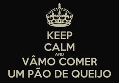 Poster: KEEP CALM AND VÂMO COMER UM PÃO DE QUEIJO