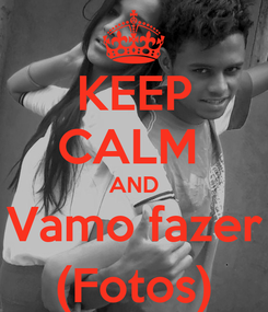 Poster: KEEP CALM  AND Vamo fazer (Fotos)