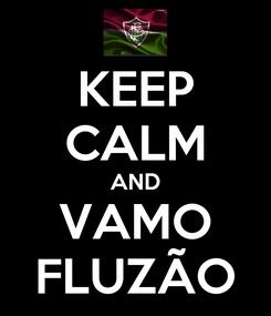 Poster: KEEP CALM AND VAMO FLUZÃO
