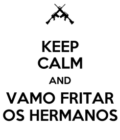 Poster: KEEP CALM AND VAMO FRITAR OS HERMANOS