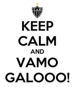 Poster: KEEP CALM AND VAMO GALOOO!