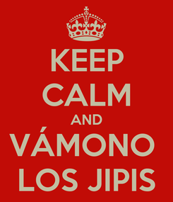 Poster: KEEP CALM AND VÁMONO  LOS JIPIS