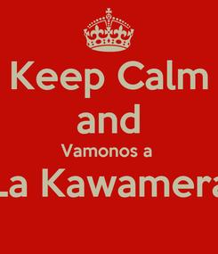 Poster: Keep Calm and Vamonos a  La Kawamera
