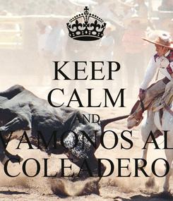 Poster: KEEP CALM AND VAMONOS AL COLEADERO