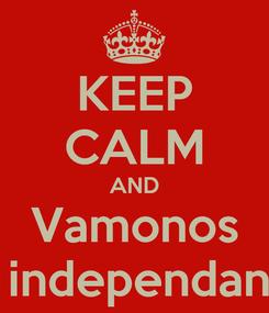 Poster: KEEP CALM AND Vamonos Al independance