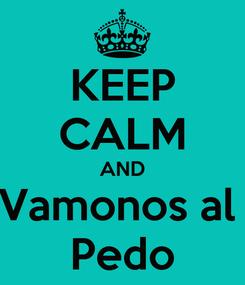 Poster: KEEP CALM AND Vamonos al   Pedo