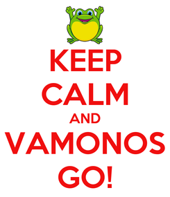 Poster: KEEP CALM AND VAMONOS GO!