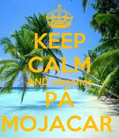 Poster: KEEP CALM AND vámonos PÁ  MOJACAR